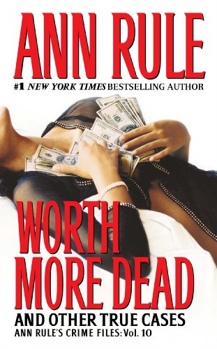 Worth More Dead: And Other True Cases Vol. 10 (Volume 10) (Ann Rule's Crime Files, Band 10)