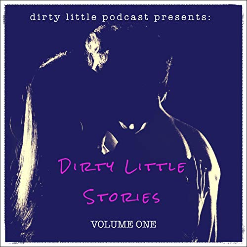 Dirty Little Stories: Volume One audiobook cover art