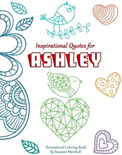 Inspirational Quotes for Ashley: Personalized Coloring Book with Inspirational Quotes (Personalized Coloring Books, Inspirational Gifts for Kids, Inspirational Coloring Pages)