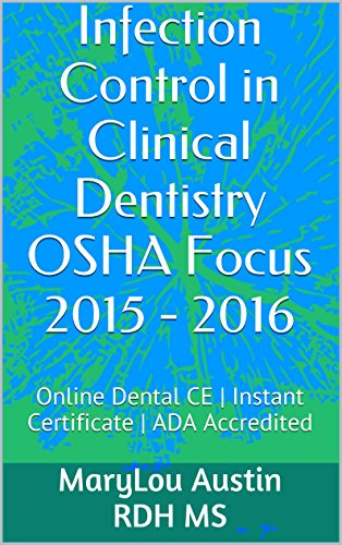 Infection Control in Clinical Dentistry OSHA Focus 2015 - 2016: Online Dental CE     Instant Certificate    ADA Accredited (My Dental Continuing Education & OSHA Training Book 1)