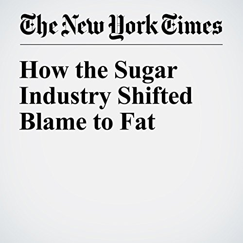 How the Sugar Industry Shifted Blame to Fat audiobook cover art