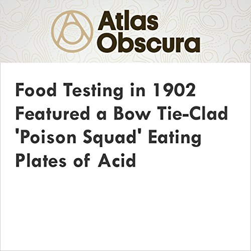 Food Testing in 1902 Featured a Bow Tie-Clad 'Poison Squad' Eating Plates of Acid cover art