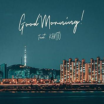 Good Morning! (feat. Kanto)