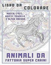 Animali da fattoria super carini - Libro da colorare - Mucca, Сolt, Ariete, Cavallo e altro ancora