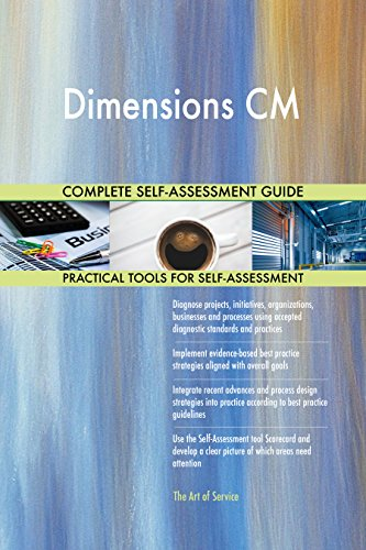 Dimensions CM All-Inclusive Self-Assessment - More than 670 Success Criteria, Instant Visual Insights, Comprehensive Spreadsheet Dashboard, Auto-Prioritized for Quick Results