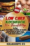 Low Carb Kochbuch für Berufstätige: 2in1 Das Rezeptbuch & Ratgeber mit Bildern, Nährwertangaben und unkomplizierten Zutaten für Anfänger. BONUS: Fettabbau & Muskelaufbau Ernährungsplan