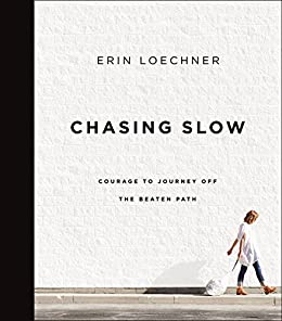 [Erin Loechner]のChasing Slow: Courage to Journey Off the Beaten Path (English Edition)