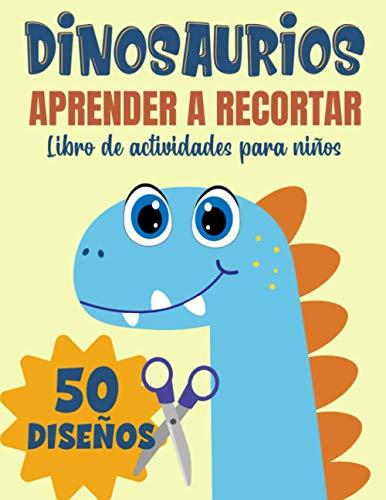 Dinosaurios Aprender a recortar, Libro de actividades para niños: Aprender a usar las tijeras para niños a partir de 3 años   50 diseños de Dinosaurios para colorear y cortar