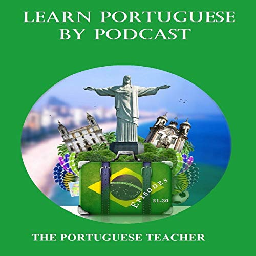 Learn Portuguese by Podcast: Episodes 21-30 (Portuguese Edition) audiobook cover art