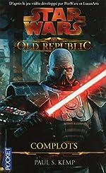 Star Wars - The Old Republic - Complots de Paul S. KEMP