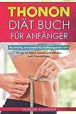 Thonon Diät Buch für Anfänger: Nachhaltig abnehmen für hoffnungslose Fälle- In nur 14 Tagen schnell und effektiv zum Traumkörper inkl....