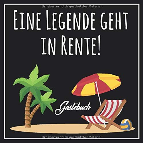 Gästebuch Eine Legende geht in Rente!: Gästebuch zum Eintragen für die Verabschiedung einer Kollegin oder eines Kollegen in den Ruhestand.
