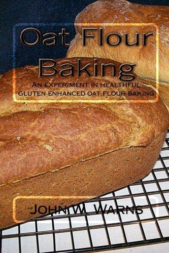 Oat Flour Baking: An experiment in healthful gluten enhanced oat flour baking