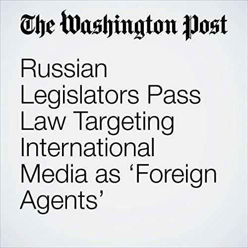 Russian Legislators Pass Law Targeting International Media as 'Foreign Agents' copertina