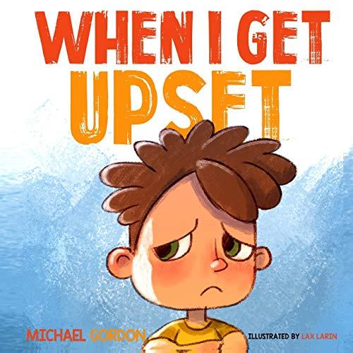 When I Get Upset: (Emotions & feelings, kids books, ages 3 5, preschool) (Self-Regulation Skills)