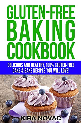 Gluten-Free Baking Cookbook: Delicious and Healthy, 100% Gluten-Free Cake & Bake Recipes You Will Love (2) (Gluten-Free Recipes Guide, Celiac Disease Cookbook)