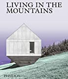 Living in the mountains: Contemporary Houses in the Mountains (ARCHITECTURE)