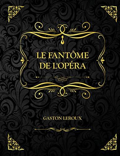 Le Fantôme de l'Opéra: Edition Collector - Gaston Leroux