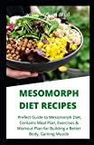 MESOMORPH DIET RECIPES: Prefect Guide to Mesomorph Diet, Contains Meal Plan, Exercises & Workout Plan for Building a Better Body, Gaining Muscle