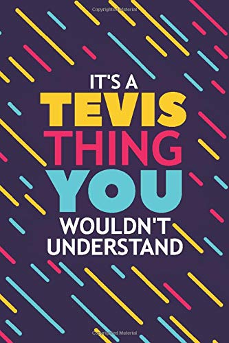 IT'S A TEVIS THING YOU WOULDN'T UNDERSTAND: Lined Notebook / Journal Gift, 120 Pages, 6x9, Soft Cover, Matte Finish