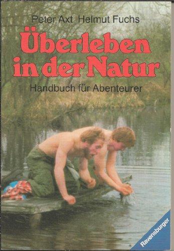 Überleben in der Natur. Handbuch für Abenteurer
