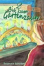 Bis zum Gartenzaun: Verrückte Welt (German Edition)