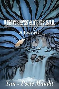 Underwaterfall: A Journey by [Yan Poète Maudit]