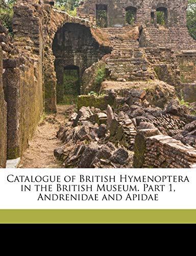 Catalogue of British Hymenoptera in the British Museum. Part 1, Andrenidae and Apidae