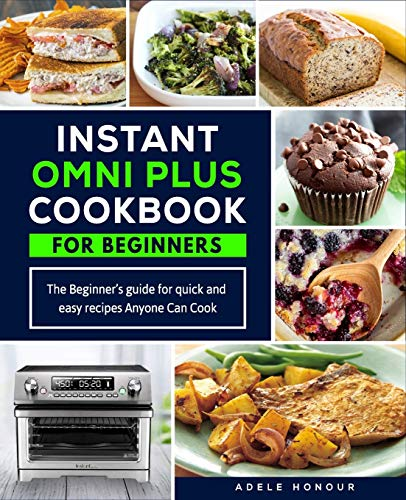 Instant Omni Plus Cookbook: The Beginner's Guide for Quick and Easy Recipes Anyone Can Cook