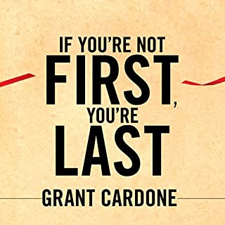 If You're Not First, You're Last     Sales Strategies to Dominate Your Market and Beat Your Competition              By:                                                                                                                                 Grant Cardone                               Narrated by:                                                                                                                                 Grant Cardone                      Length: 7 hrs and 47 mins     267 ratings     Overall 4.8