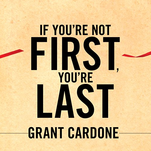 If You're Not First, You're Last     Sales Strategies to Dominate Your Market and Beat Your Competition              Written by:                                                                                                                                 Grant Cardone                               Narrated by:                                                                                                                                 Grant Cardone                      Length: 7 hrs and 47 mins     58 ratings     Overall 4.8