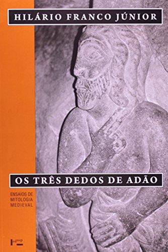 Os Três Dedos de Adão. Ensaios de Mitologia Medieval