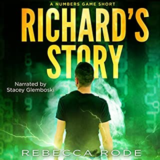 Richard's Story     A Numbers Game Short              By:                                                                                                                                 Rebecca Rode                               Narrated by:                                                                                                                                 Stacey Glemboski                      Length: 3 hrs and 9 mins     29 ratings     Overall 4.5