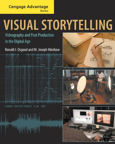 Cengage Advantage Books: Visual Storytelling: Videography and Post Production in the Digital Age (with DVD)