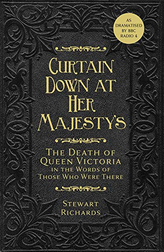 Curtain Down at Her Majesty's: The Death of Queen Victoria in the Words of Those Who Were There