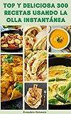 Top Y Deliciosa 300 Recetas Usando La Olla Instantánea : Recetas Para El Desayuno, La Cena, El Almuerzo, Vegano, Vegetariano, Postre, Aperitivos Y Más