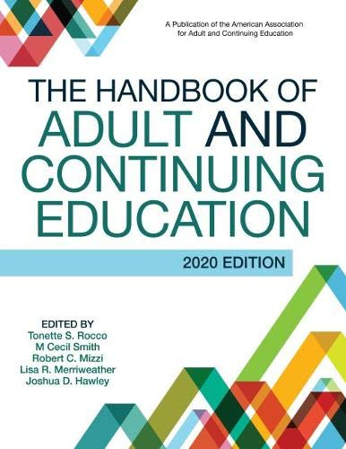 Compare Textbook Prices for The Handbook of Adult and Continuing Education 2020 Edition ISBN 9781620366844 by Rocco, Tonette S.,Smith, M Cecil,Mizzi, Robert C.,Merriweather, Lisa R.,Hawley, Joshua D.