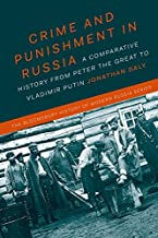 Crime and Punishment in Russia: A Comparative History from Peter the Great to Vladimir Putin (The Bloomsbury History of Modern Russia Series)