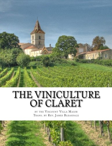 The Viniculture of Claret: Making, Manufacturing and Keeping Claret Wines