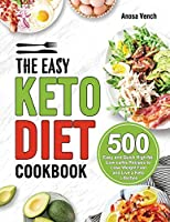 The Easy Keto Diet Cookbook: 500 Easy and Quick High-fat, Low-carbs Recipes to Lose Weight Fast and Live a Keto Lifestyle