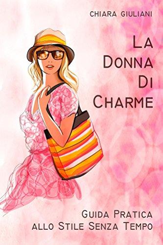 La donna di charme: Guida pratica allo stile senza tempo