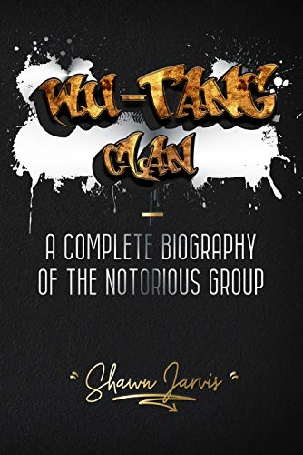 Wu-Tang Clan: A Complete Biography of the Notorious Group (English Edition)
