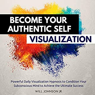 Become Your Authentic Self Visualization: Powerful Daily Visualization Hypnosis to Condition Your Subconscious Mind to Achieve the Ultimate Success cover art
