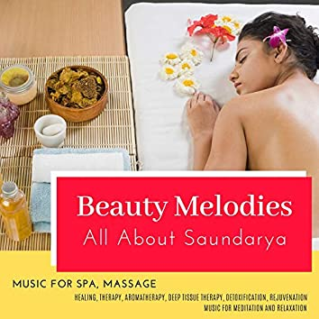 Beauty Melodies - All About Saundarya (Music For Spa, Massage, Healing, Therapy, Aromatherapy, Deep Tissue Therapy, Detoxification, Rejuvenation) (Music For Meditation And Relaxation)