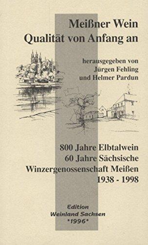Meissner Wein - Qualität von Anfang an. 800 Jahre Elbtalwein. 60 Jahre Sächsische Winzergenossenschaft 1938-1998