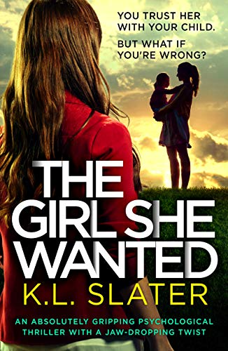 The Girl She Wanted: An absolutely gripping psychological thriller with a jaw-dropping twist by [K.L. Slater ]