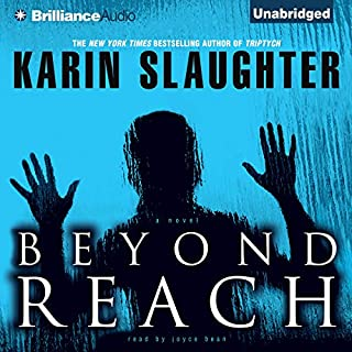 Beyond Reach                   Written by:                                                                                                                                 Karin Slaughter                               Narrated by:                                                                                                                                 Joyce Bean                      Length: 13 hrs and 42 mins     15 ratings     Overall 4.7