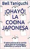 ¡Ohayô! La cocina japonesa: El sabor exótico de la comida sana. Para principiantes y avanzados y cua...