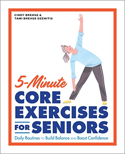 Compare Textbook Prices for 5-Minute Core Exercises for Seniors: Daily Routines to Build Balance and Boost Confidence  ISBN 9781648766565 by Brehse, Cindy,Dzenitis, Tami Brehse