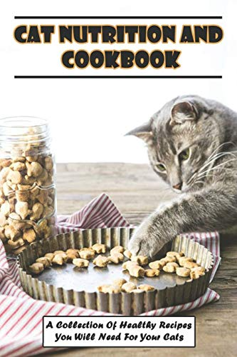Cat Nutrition And Cookbook_ A Collection Of Healthy Recipes...
